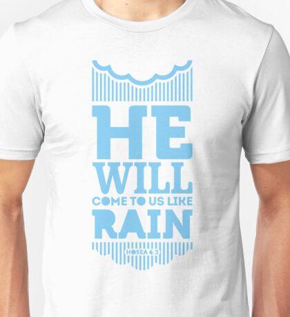 He will come to us like rain Unisex T-Shirt