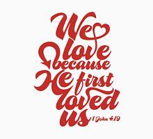 We love because Unisex T-Shirt