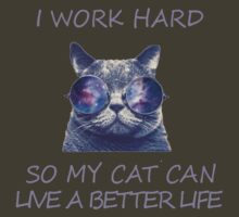 I work hard so my cat can live a better life by pravinya2809