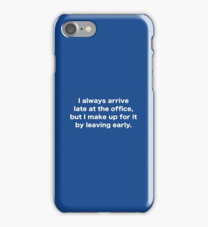 I Always Arrive Late At The Office iPhone Case/Skin