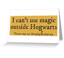 I can't use magic outside Hogwarts - Hufflepuff Greeting Card