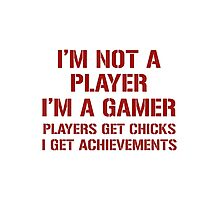 I'm Not A Player I'm A Gamer Photographic Print