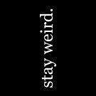 Stay Weird. by 4ogo Design