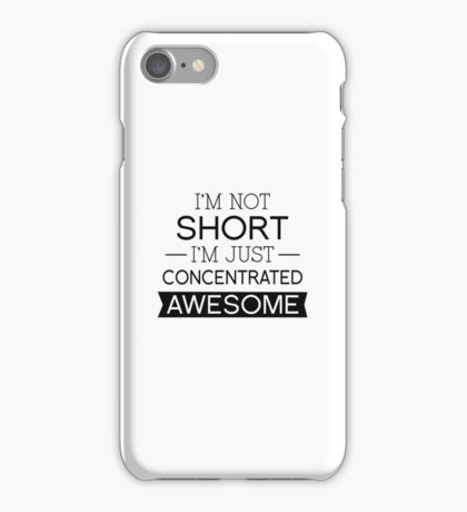 I'm Not Short I'm Just Concentrated Awesome iPhone Case/Skin