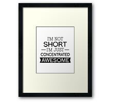 I'm Not Short I'm Just Concentrated Awesome Framed Print