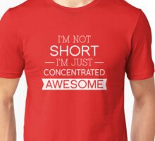 I'm Not Short I'm Just Concentrated Awesome Unisex T-Shirt