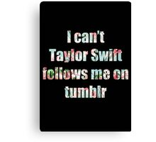 I can't Taylor Swift Follows Me On tumblr Canvas Print
