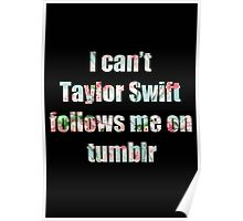 I can't Taylor Swift Follows Me On tumblr Poster
