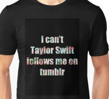 I can't Taylor Swift Follows Me On tumblr Unisex T-Shirt