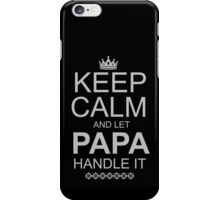 KEEP CALM AND LET PAPA HANDLE IT iPhone Case/Skin