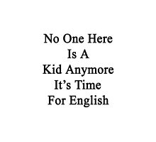 No One Here Is A Kid Anymore It's Time For English  by supernova23