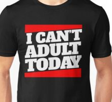 I can't adult today Unisex T-Shirt