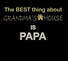 the best thing about grandma's house is papa by comelyarts