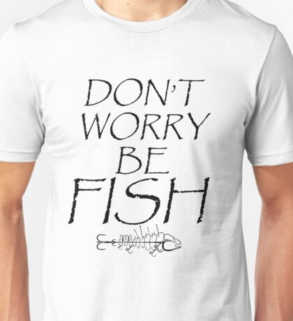 DON'T WORRY BE FISH Unisex T-Shirt