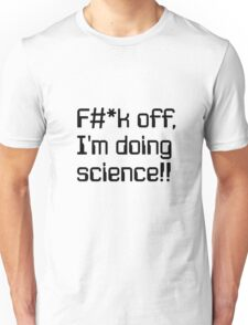 F#*k off, I'm doing science!! Unisex T-Shirt