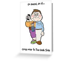 Cross Over To The Geek Side Greeting Card
