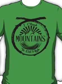I Climb Mountains To Get High. T-Shirt