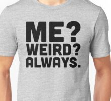 Me? Weird? Funny Quote Unisex T-Shirt