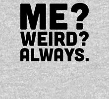 Me? Weird? Funny Quote T-Shirt