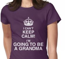I Can't Keep Calm I'm Going To Be A Grandma Womens Fitted T-Shirt