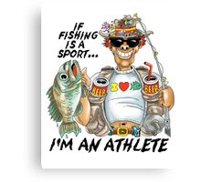 If Fishing Is A Sport I'd An Athlete Canvas Print