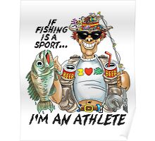 If Fishing Is A Sport I'd An Athlete Poster