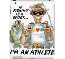 If Fishing Is A Sport I'd An Athlete iPad Case/Skin