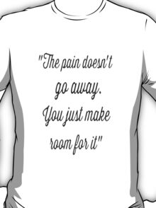 The Pain doesn't go away T-Shirt