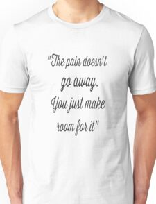 The Pain doesn't go away Unisex T-Shirt