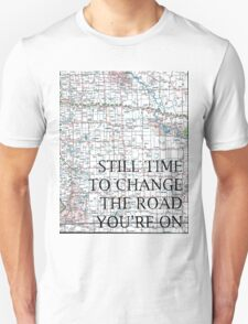 Still Time To Change The Road You're On ~ Quote T-Shirt