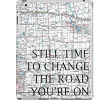 Still Time To Change The Road You're On ~ Quote iPad Case/Skin