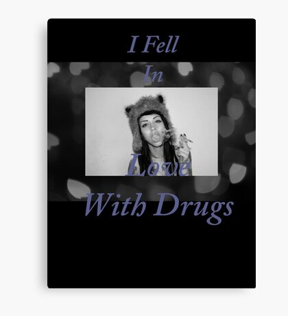 I Fell in Love With Drugs Canvas Print
