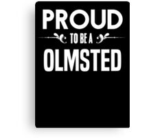 Proud to be a Olmsted. Show your pride if your last name or surname is Olmsted Canvas Print