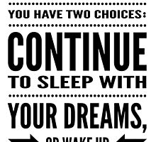 Every morning you have two choices: continue to sleep with your dreams, or wake up and chase them by mickeysix