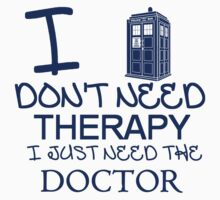 I Don't Need Therapy, I Just Need The Doctor T Shirt Kids Clothes