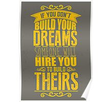If you don't build your dreams someone will hire you to build theirs. Poster