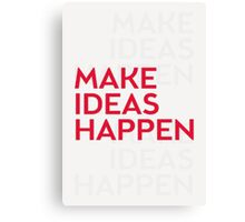 Make ideas happen Canvas Print