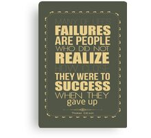 Many of life's failures are people who did not realize how close they were to success when they gave up Canvas Print
