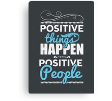 Positive things happen to positive people. Canvas Print