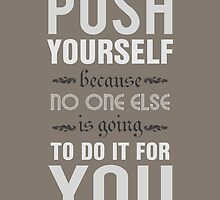 Push yourself because no one else is going to do it for you. by nektarinchen
