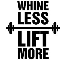 Whine Less Lift More Workout Gym Exercise Photographic Print