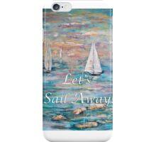 Let's Sail Away! iPhone Case/Skin
