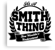 It's a smith thing Canvas Print
