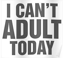 I Can't Adult Today Poster