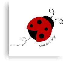 Cute as a Bug Ladybug Canvas Print
