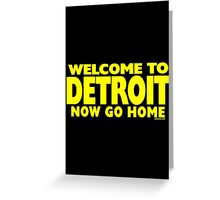 Welcome to Detroit - Now Go Home Greeting Card
