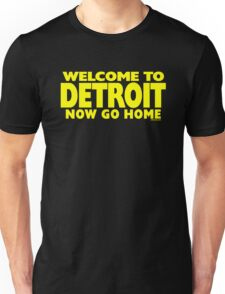 Welcome to Detroit - Now Go Home Unisex T-Shirt