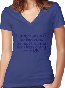 I married my wife for her looks, but not the ones she's been giving me lately Women's Fitted V-Neck T-Shirt