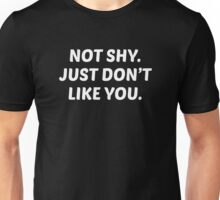 Not Shy. Just Don't Like You. Unisex T-Shirt