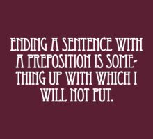 Ending a sentence with a preposition is something up with which I will not put. T-Shirt